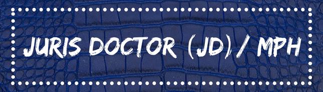juris doctor (JD) / MPH